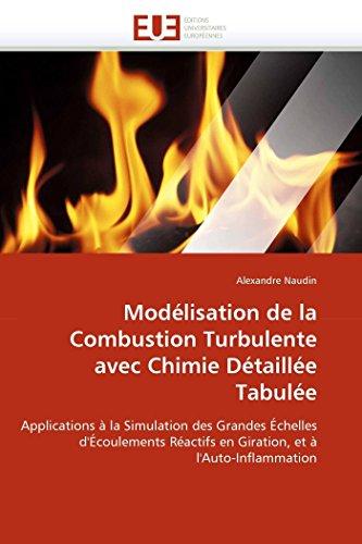 Modélisation de la Combustion Turbulente avec Chimie Détaillée Tabulée: Applications à la Simulation des Grandes Échelles d'Écoulements Réactifs en Giration, et à l'Auto-Inflammation (Omn.Univ.Europ.)