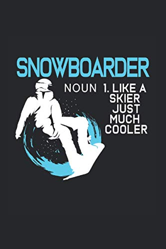 Snowboarder Like A Skier Just Much Cooler Notebook: Snowboard Notebooks For Work Snowboard Notebooks College Ruled Journals Cute Snowboard Note Pads For Students Funny Snowboard Gifts Wide Ruled Lined