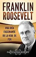 Franklin Roosevelt: Una Guía Fascinante de la Vida de FDR
