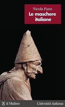 Le maschere italiane (Lidentità italiana Vol. 23)