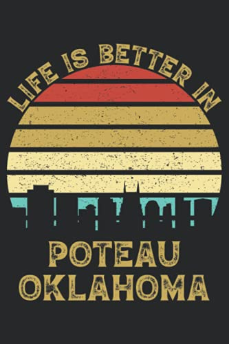Life Is Better In Poteau Oklahoma: 6x9 Lined Notebook, Journal, or Diary Gift - 120 Pages