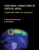 Functional Connections of Cortical Areas: A New View from the Thalamus (The MIT Press)