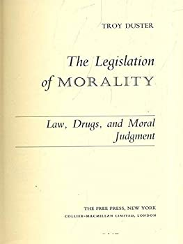 Legislation of Morality: Law, Drugs and Moral Judgment 0029086701 Book Cover