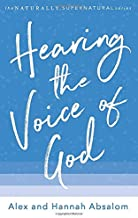 Hearing the Voice of God: Biblical and practical ways to hear the voice of Jesus and step into the gift of prophecy (The Naturally Supernatural Series)
