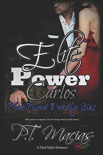Elite Power: Carlos: The Elite power is supreme, but love brings them to their knees! (Dark Mafia Romance): 5 (Blue Blood Deadly Sins, A Dark Mafia Romance)