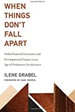 When Things Don't Fall Apart: Global Financial Governance and Developmental Finance in an Age of Productive Incoherence (T...