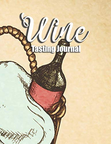 Wine Tasting Journal: Wine Collector's Handbook Wine Taster's Log Book to Rate, Record and Track, for Wine Lovers, Collector and taster