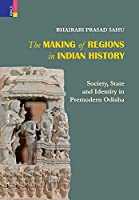 The Making of Regions in Indian History: Society, State and Identity in Premodern Odhisa
