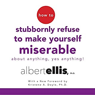 How to Stubbornly Refuse to Make Yourself Miserable About Anything - Yes, Anything! cover art