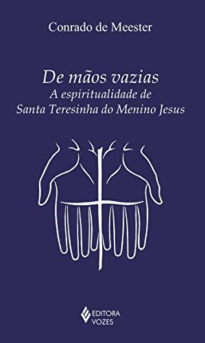 De mãos vazias: A espiritualidade de Santa Teresinha do Menino Jesus