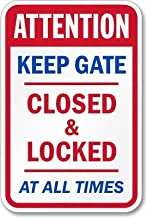 Attention Keep Gate Closed & Locked At All Times Sign, 18 High X 12 Wide Inch