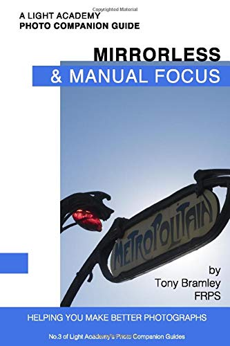 Mirrorless & Manual Focus (A Light Academy Photo Companion Guide, Band 3)