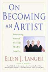 On Becoming an Artist: Reinventing Yourself Through Mindful Creativity Kindle Edition