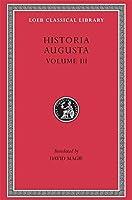 Historia Augusta, Volume III: The Two Valerians. The Two Gallieni. The Thirty Pretenders. The Deified Claudius. The Deified Aurelian. Tacitus. Probus. Firmus, Saturninus, Proculus and Bonosus. Carus, Carinus and Numerian (Loeb Classical Library)