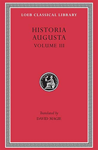Scriptores Historiae Augustae, Volume III (The Two Valerians, the Two Gallieni, the Thirty Pretenders, the Deified Claudius, the Deified Aurelian, Tactitus, Pro )(Loeb Classical Library No. 263)