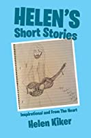 Helen's Short Stories: Inspirational and from the Heart