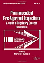 Preparing for FDA Pre-Approval Inspections: A Guide to Regulatory Success, Second Edition (Drugs and the Pharmaceutical Sciences)