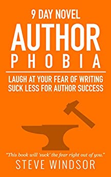 Nine Day Novel-Authorphobia: Laugh at Your Fear of Writing: Tell Your Writing Phobia to Suck it! (Writing Fiction Novels Book 0) by [Steve Windsor]