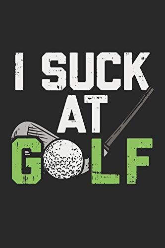 I Suck At Golf: Ich Bin Schlecht In Golf. Golfer Notizbuch / Tagebuch / Heft mit Karierten Seiten. Notizheft mit Weißen Karo Seiten, Malbuch, Journal, Sketchbuch, Planer für Termine oder To-Do-Liste.