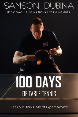 Compare Textbook Prices for 100 Days of Table Tennis: Get Your Daily Dose of Table Tennis Advice Original Edition ISBN 9781511643016 by Dubina, Samson,Hodges, Larry