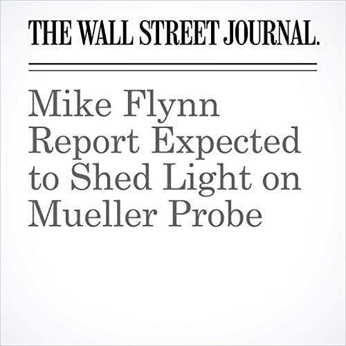 Mike Flynn Report Expected to Shed Light on Mueller Probe audiobook cover art