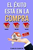 EL ÉXITO ESTÁ EN LA COMPRA: Cómo ganar dinero en el negocio inmobiliario con alquiler tradicional, por habitaciones o compraventa de forma segura con ... disfrutar de las inversiones inmobiliarias