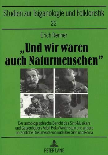 Preisvergleich Produktbild «Und wir waren auch Naturmenschen»: Der autobiographische Bericht des Sinti-Musikers und Geigenbauers Adolf Boko Winterstein und andere persönliche ... und Roma (Sinti- und Romastudien,  Band 22)
