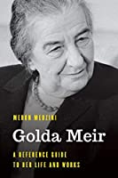 Golda Meir: A Reference Guide to Her Life and Works (Significant Figures in World History)