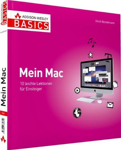 Mein Mac - aktuell zu OS X Lion, nicht mehr als Sie brauchen: 10 leichte Lektionen für Einsteiger (AW Basics)