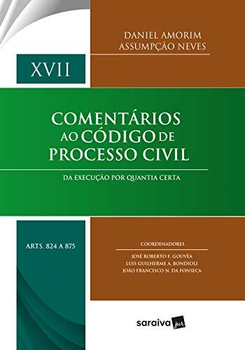 Comentários ao código de processo civil - 1ª edição de 2018: Da execução por quantia certa - Arts. 824 a 875: Volume 17