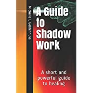 A Guide to Shadow Work: A short and powerful 9 step guide to healing