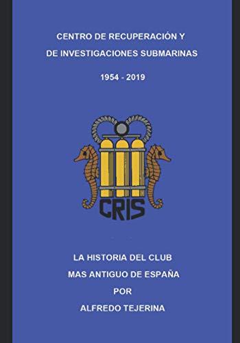 CENTRO DE RECUPERACIÓN Y DE INVESTIGACIONES SUBMARINAS 1954 - 2019: LA HISTORIA DEL CLUB MAS ANTIGUO DE ESPAÑA