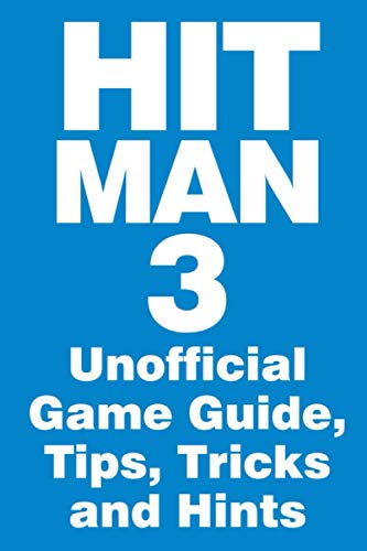 Hitman 3 - Unofficial Game Guide, Tips, Tricks and Hints