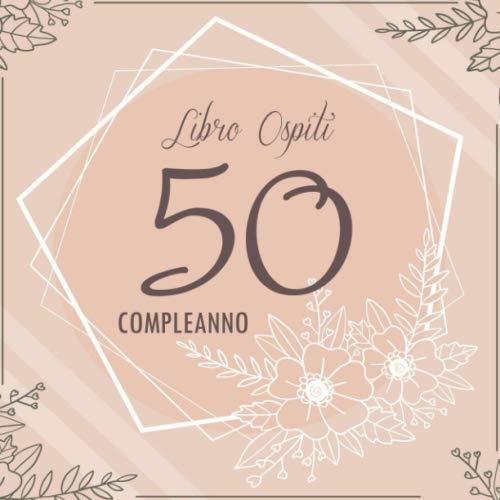 Libro Ospiti 50 Compleanno: Regalo Originale per Donna 50 Anni | Diario D'autore per Congratulazioni e Foto Degli Ospiti
