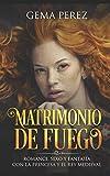 Matrimonio de Fuego: Romance, Sexo y Fantasía con la Princesa y el Rey Medieval: 1 (Novela de Romance, Erótica y Fantasía)