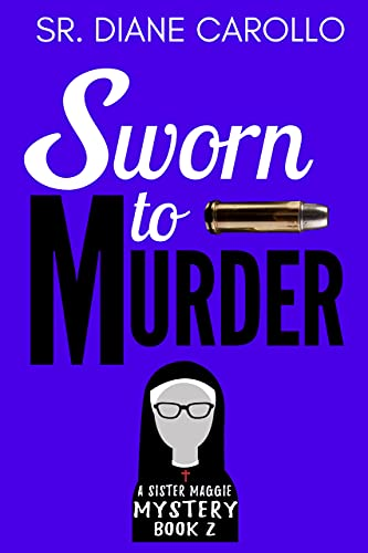 Sworn to Murder (Sister Maggie Mystery Series Book 2) by [Sister Diane Carollo]