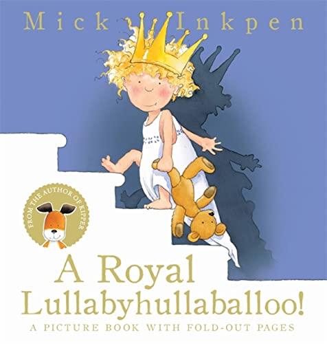 A Royal Lullabyhullaballoo by Mick Inkpen<