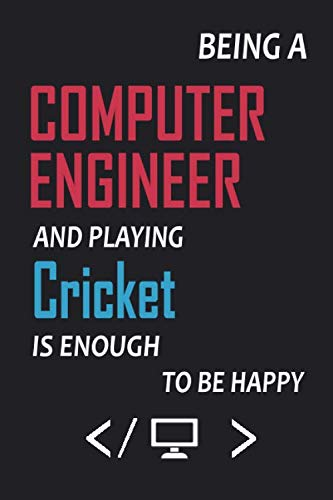 Being computer Engineer And Playing Cricket Is Enough To Be Happy Notebook: Lined Notebook / Journal Gift, 120 Pages, 6x9, Soft Cover, Matte Finish/ gifts for mom,dad,son,sister,brother,daughter