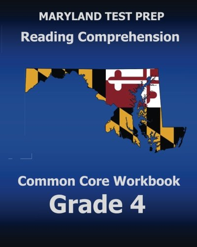 Maryland Test Prep Reading Comprehension Common Core Workbook Grade 4 Covers The Literature And Informational Text Reading Standards