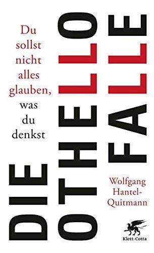 Die Othello-Falle: Du sollst nicht alles glauben, was du denkst