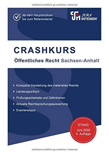 CRASHKURS Öffentliches Recht - Sachsen-Anhalt: Länderspezifisch - Ab dem Hauptstudium bis zum Referendariat (Crashkurs / Länderspezifisch - Für Examenskandidaten und Referendare)