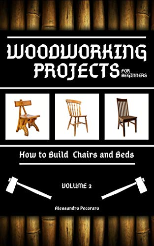 Woodworking Projects for Beginners: How to Build Chairs and Beds (English Edition)