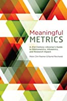 Meaningful Metrics: A 21st-Century Librarian's Guide to Bibliometrics, Altmetrics, and Research Impact