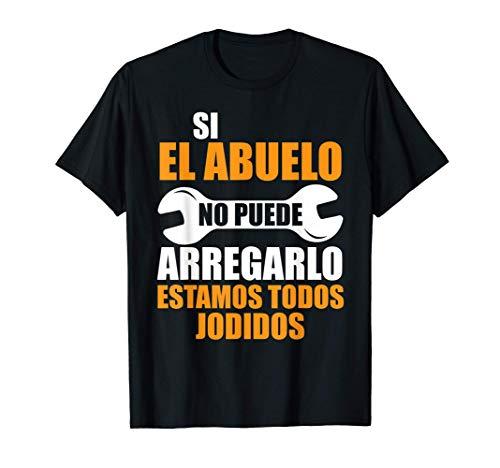 Si El Abuelo No Puede Arreglarlo Estamos Todos Jodidos Camiseta