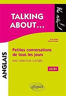 Talking about Petites conversations de tous les jours en anglais (avec exercices corrigés) (A2-B1)