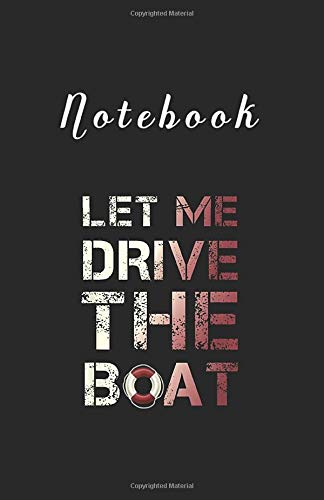 Notebook: Let Me Drive The Boat  Funny Meme Cruise Ship Gift5.5''x8.5'' x 125 Pages White Paper Blank Journal Notebook with Black Cover for Friends or a Wonderful Gift for Family