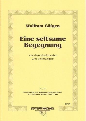 """Eine seltsame Begegnung aus dem Musiktheater \""""Der Leiterwagen\"""". Teil I für Tenorblockflöte (Altquerflöte/Querflöte) und Klavier (Partitur)"""