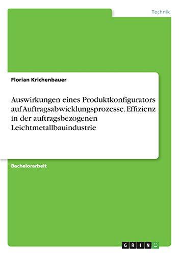 Auswirkungen eines Produktkonfigurators auf Auftragsabwicklungsprozesse. Effizienz in der auftragsbezogenen Leichtmetallbauindustrie