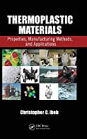 Thermoplastic Materials: Properties, Manufacturing Methods, and Applications
