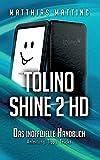 tolino shine 2 HD – das inoffizielle Handbuch: Anleitung, Tipps, Tricks